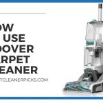 How to Use Hoover Carpet Cleaner - A Guide For Hoover Cleaner Machine