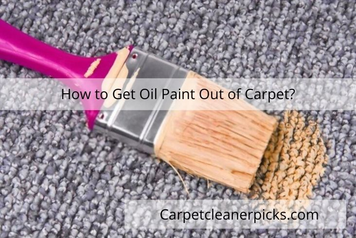 How to get oil Paint out of carpet